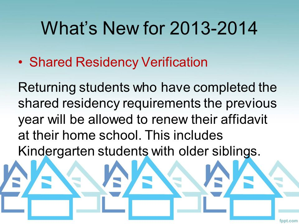 What's New for 2013-2014 Residency requirements for parents that rent: I.