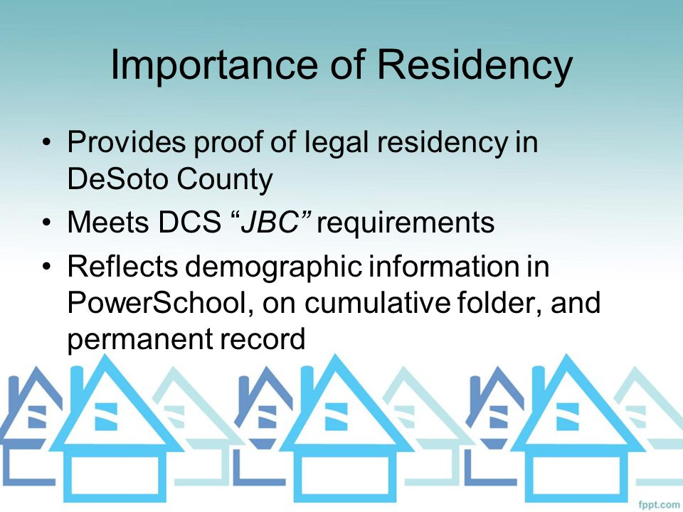 """Importance of Residency Provides proof of legal residency in DeSoto County Meets DCS """"JBC"""" requirements Reflects demographic information in PowerSchoo"""