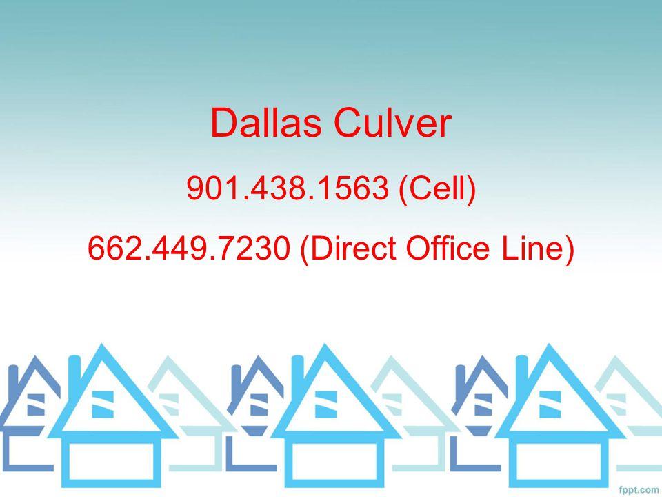 Dallas Culver 901.438.1563 (Cell) 662.449.7230 (Direct Office Line)
