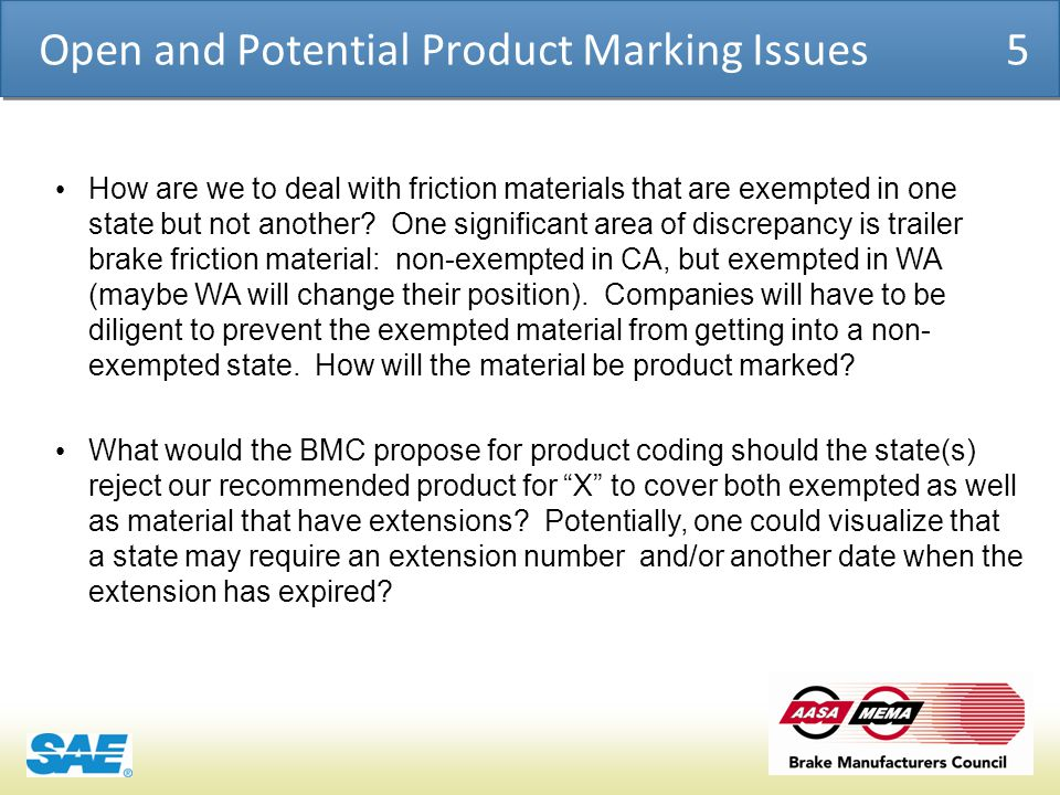 COSMO | PRODUCT CHEMICAL ASSESSMENT ENGINE CONFIDENTIAL Open and Potential Product Marking Issues 5 How are we to deal with friction materials that are exempted in one state but not another.