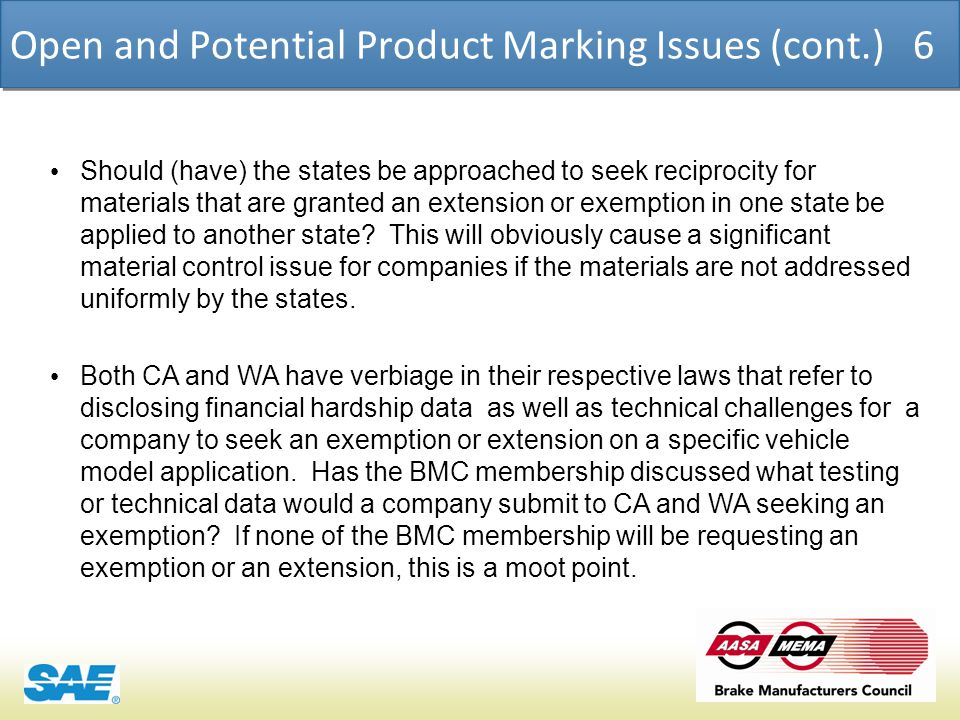COSMO | PRODUCT CHEMICAL ASSESSMENT ENGINE CONFIDENTIAL Open and Potential Product Marking Issues (cont.) 6 Should (have) the states be approached to seek reciprocity for materials that are granted an extension or exemption in one state be applied to another state.