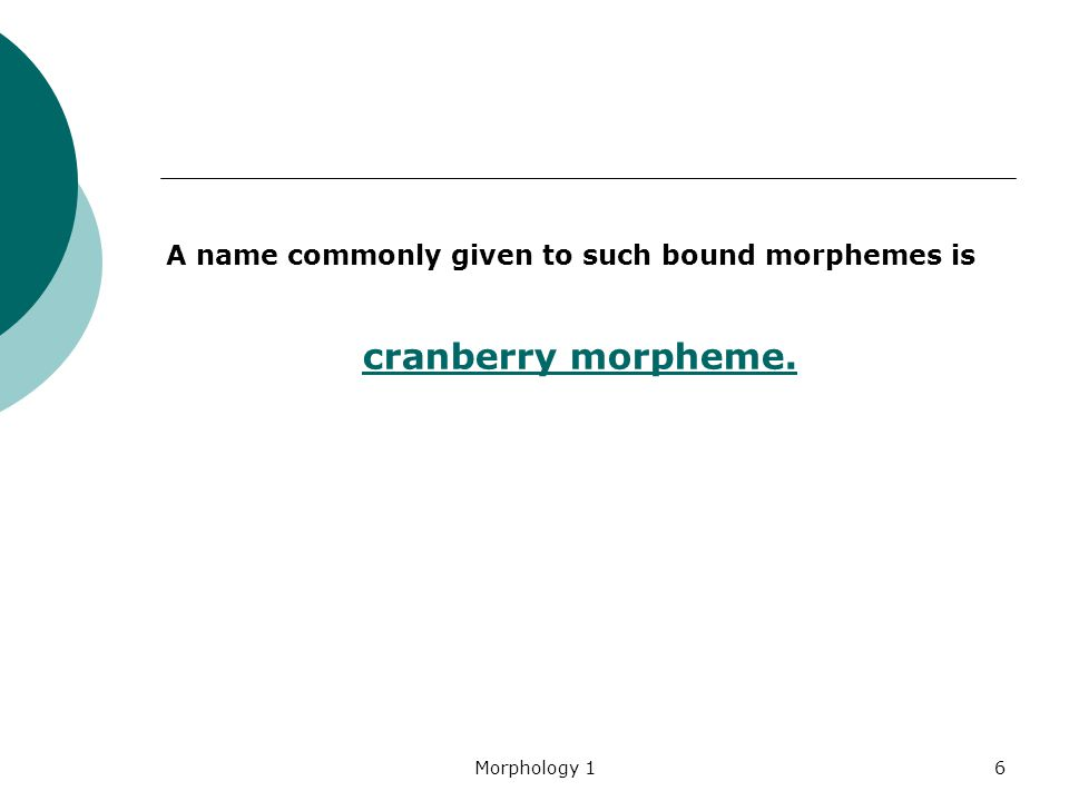 Morphology 16 A name commonly given to such bound morphemes is cranberry morpheme.