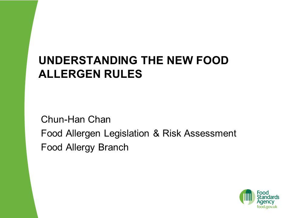 UNDERSTANDING THE NEW FOOD ALLERGEN RULES Chun-Han Chan Food Allergen Legislation & Risk Assessment Food Allergy Branch