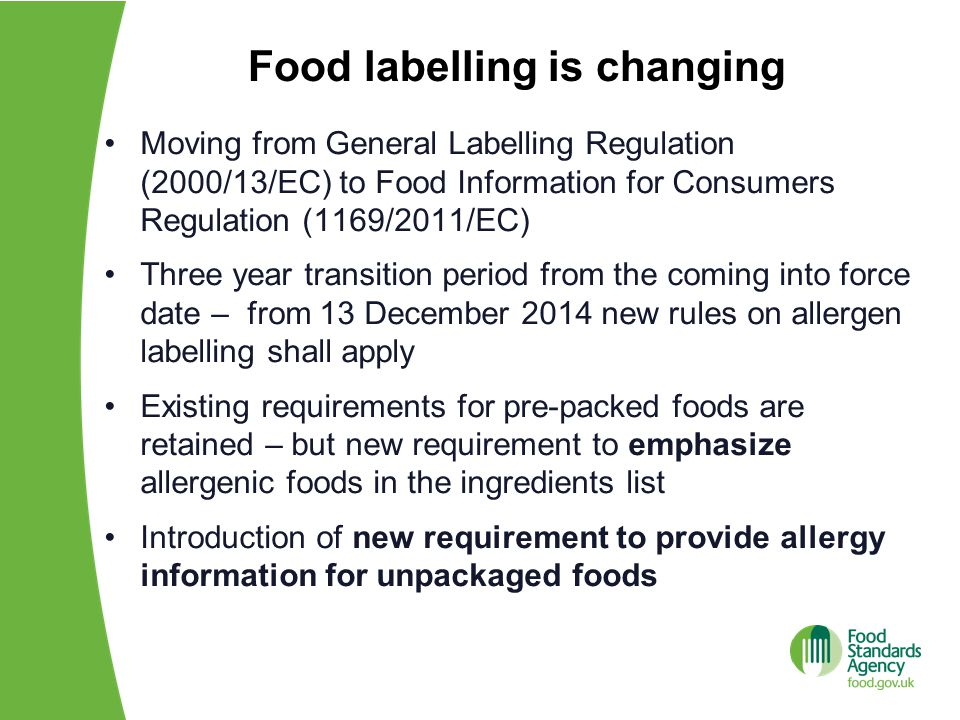Scope of the Regulation Covers business operators at all stages of food chain concerning provision of information to consumers:  Food intended for the final consumer  Foods delivered by mass caterers  Foods intended for supply to mass caterers Also applies to catering services provided by transport leaving from the EU Member States  airline catering  trains  boats / ships