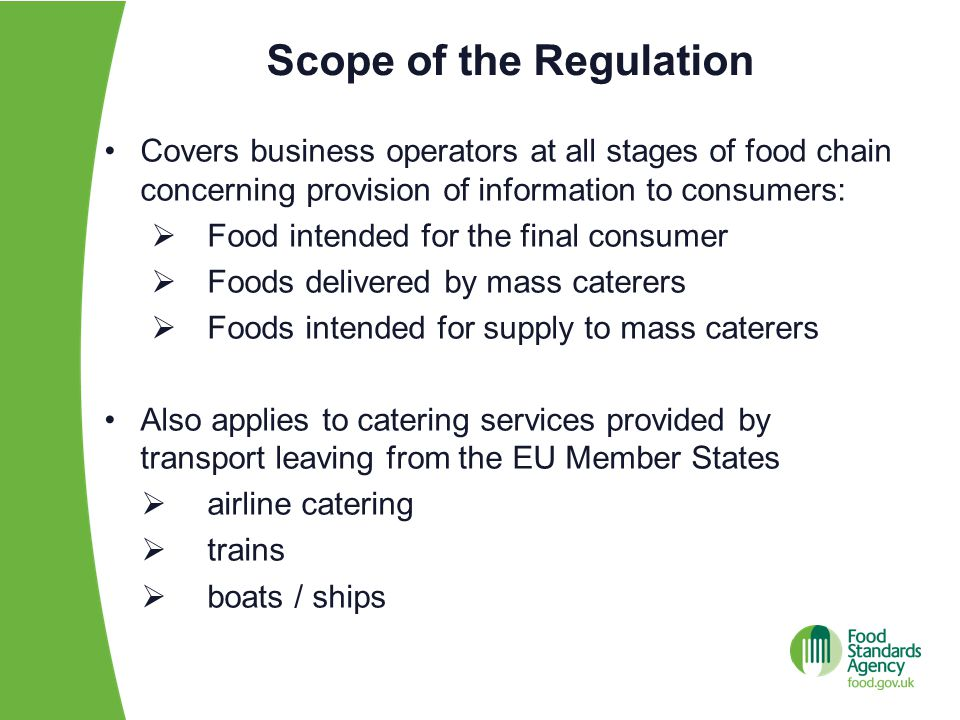 Scope of the Regulation Covers business operators at all stages of food chain concerning provision of information to consumers:  Food intended for th