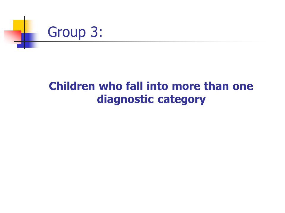 Group 3: Children who fall into more than one diagnostic category