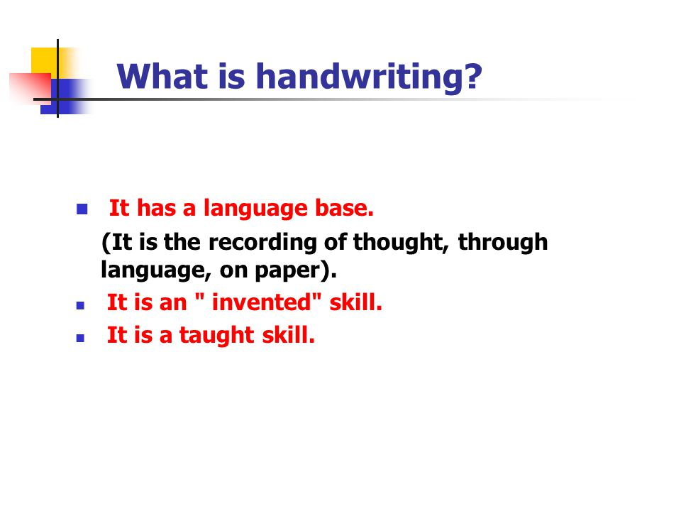What is handwriting? It has a language base. (It is the recording of thought, through language, on paper). It is an