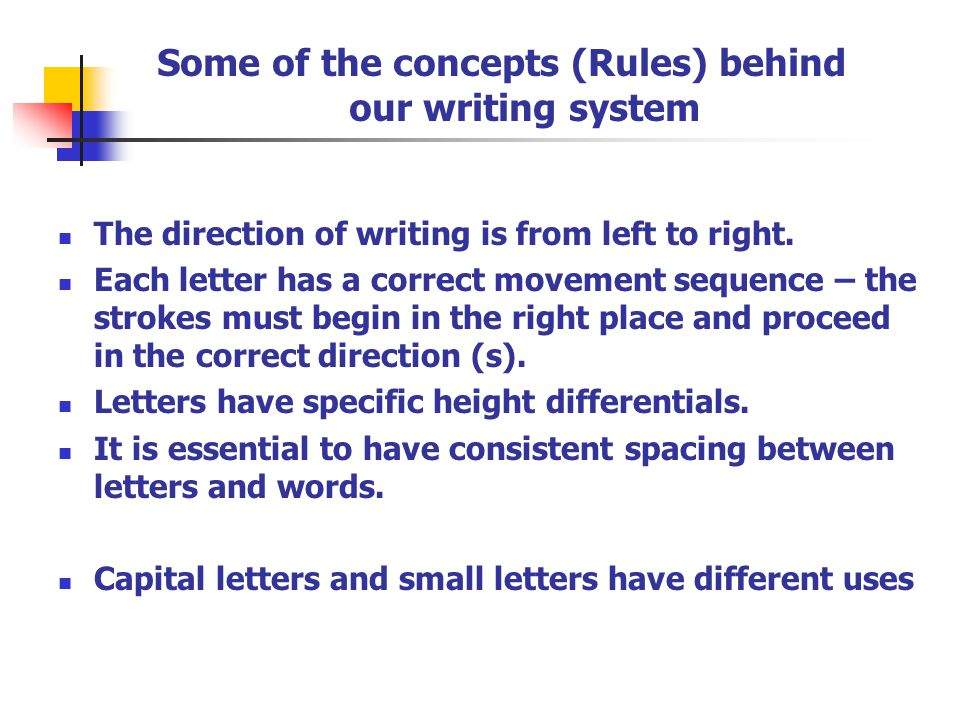 Some of the concepts (Rules) behind our writing system The direction of writing is from left to right.