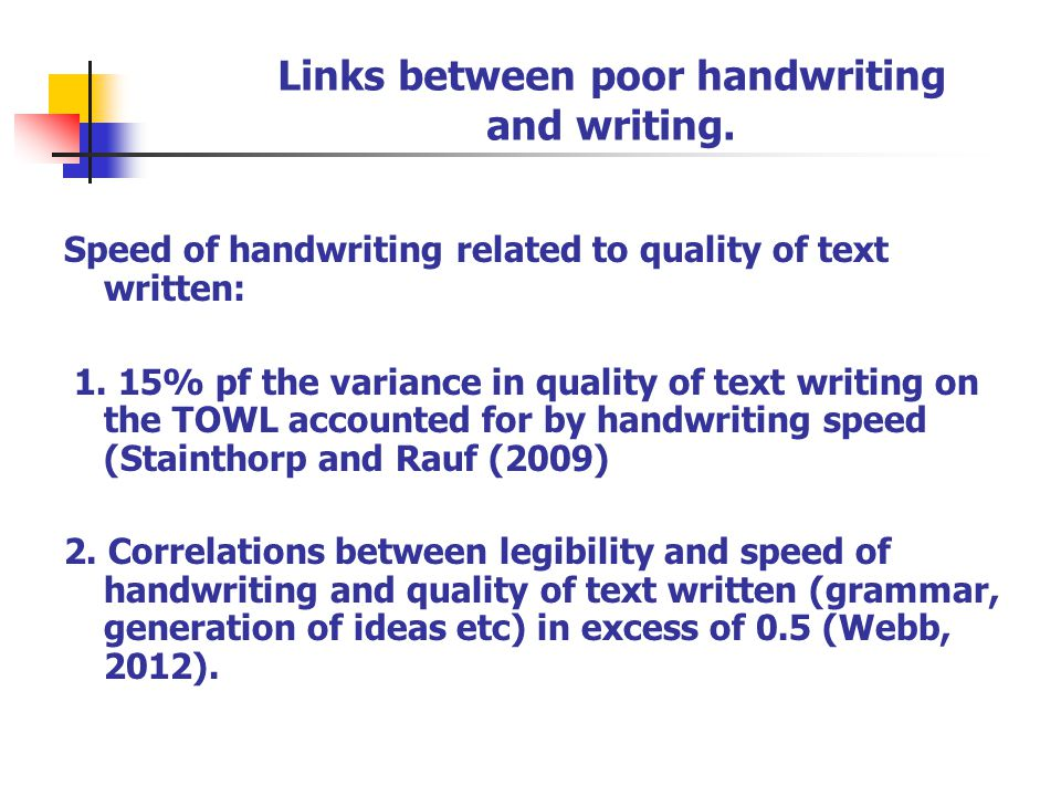 Links between poor handwriting and writing. Speed of handwriting related to quality of text written: 1. 15% pf the variance in quality of text writing