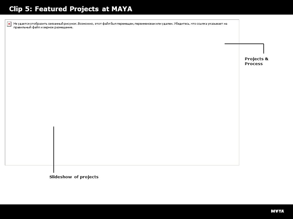 Clip 5: Featured Projects at MAYA Slideshow of projects Projects & Process