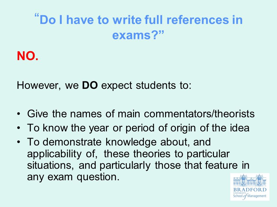 """"""" Do I have to write full references in exams?"""" NO. However, we DO expect students to: Give the names of main commentators/theorists To know the year"""