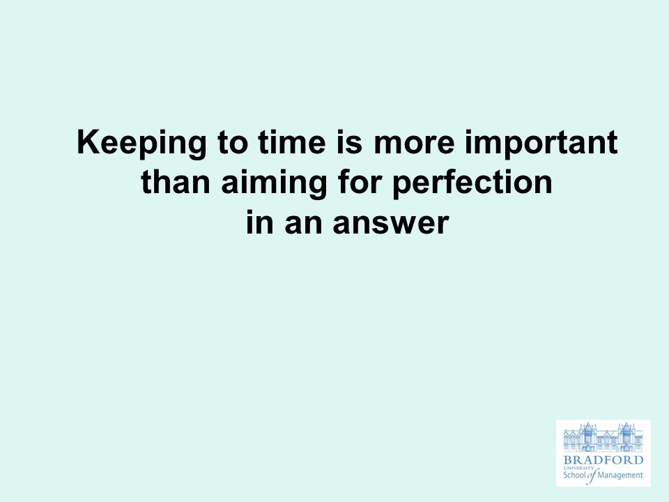 Keeping to time is more important than aiming for perfection in an answer