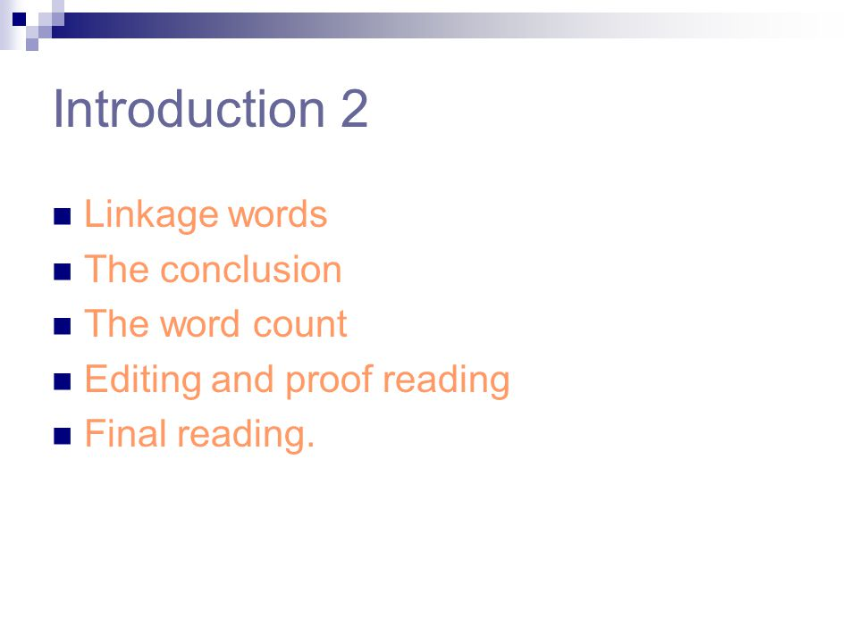 Introduction 2 Linkage words The conclusion The word count Editing and proof reading Final reading.