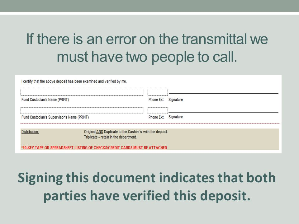 If there is an error on the transmittal we must have two people to call.