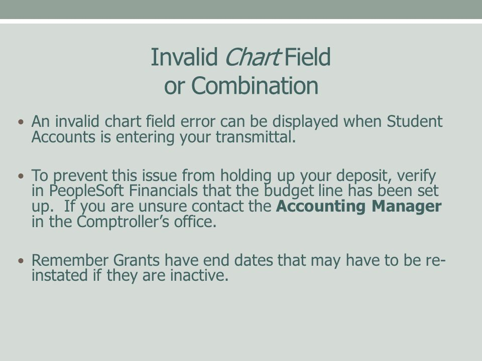 Invalid Chart Field or Combination An invalid chart field error can be displayed when Student Accounts is entering your transmittal.