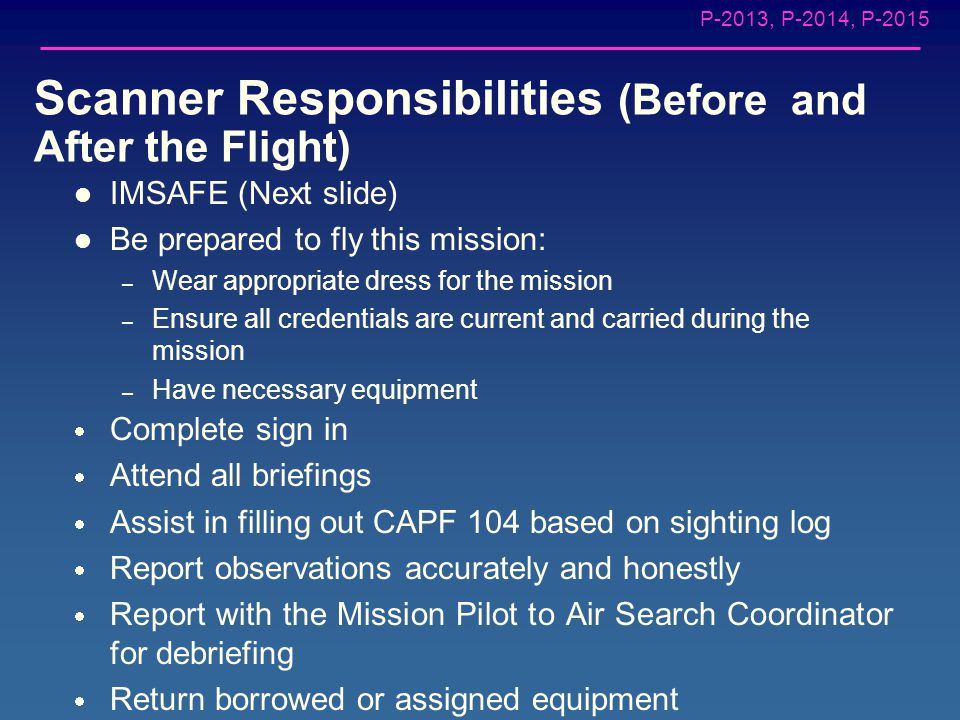 P-2013, P-2014, P-2015 Scanner Responsibilities (during the sortie) PRIMARY RESPONSIBILITY: Visual Search Sight and Identify Search Objective – You ar