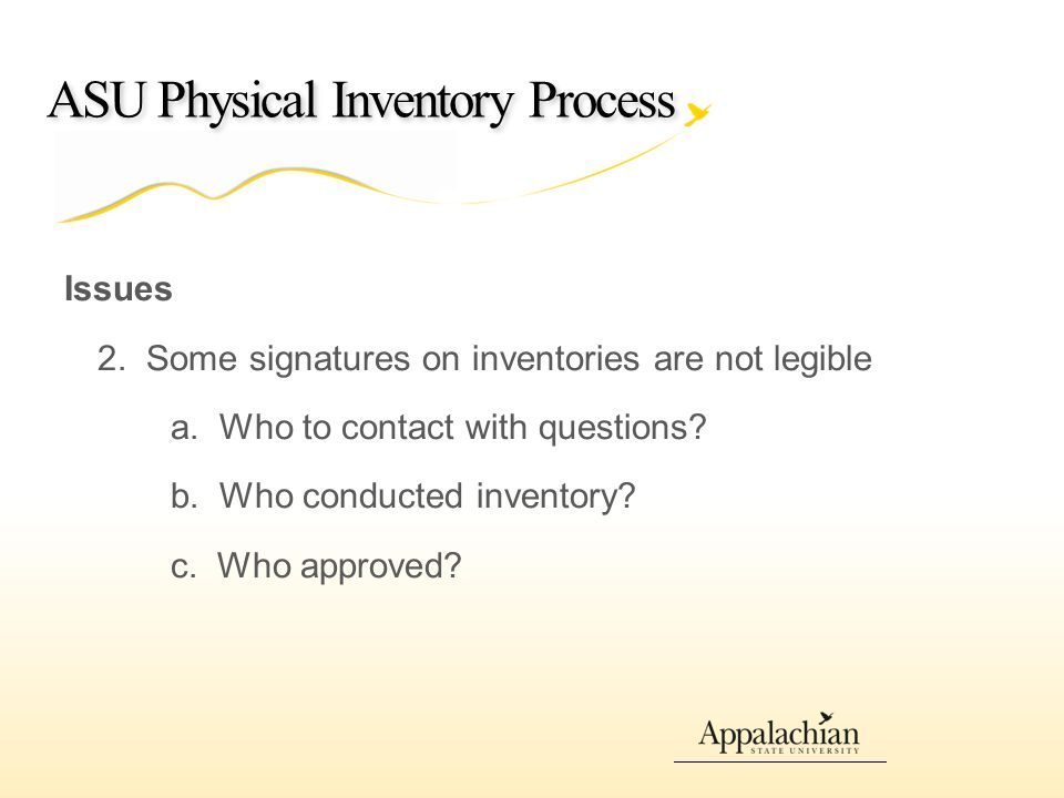 ASU Physical Inventory Process Issues 2. Some signatures on inventories are not legible a.