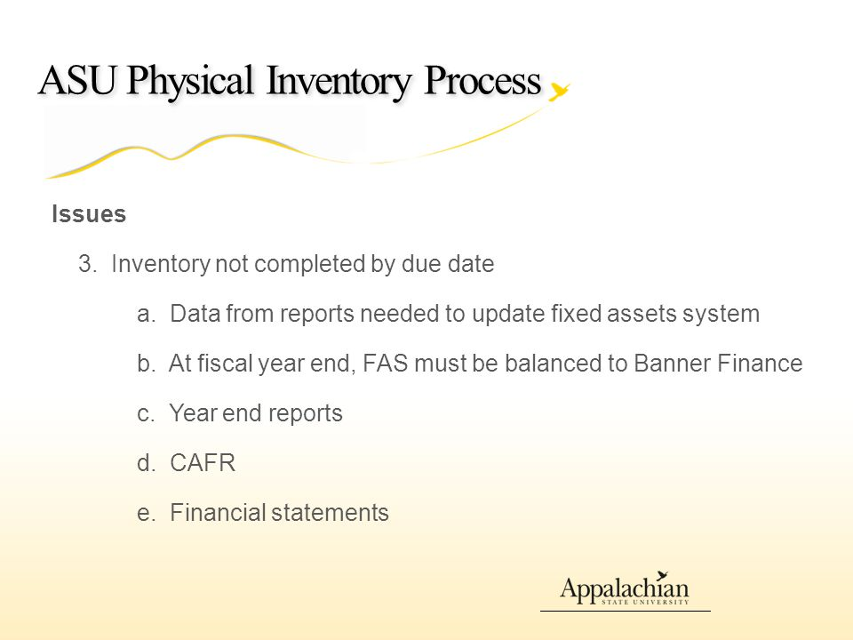 ASU Physical Inventory Process Issues 3. Inventory not completed by due date a.