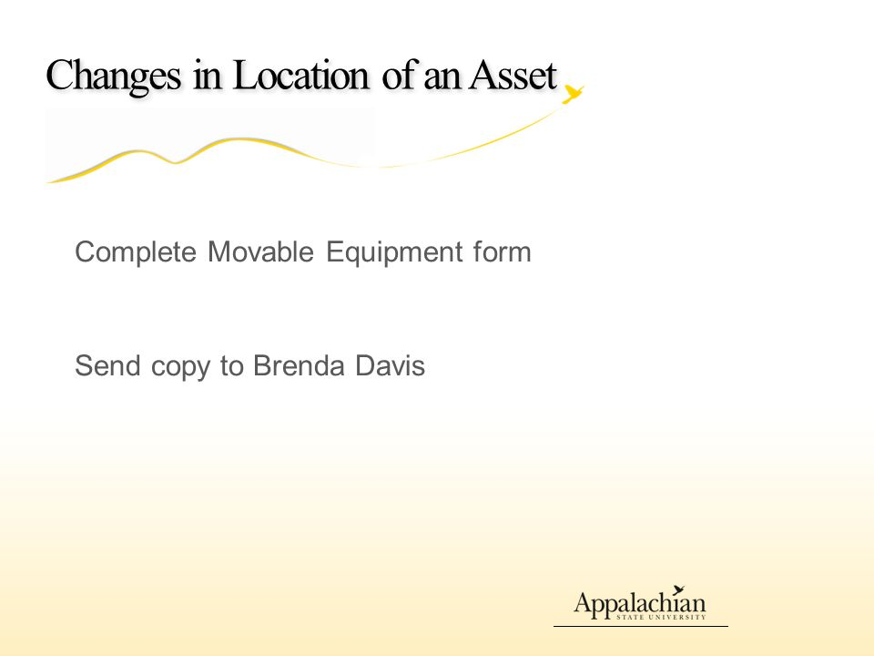 Changes in Location of an Asset Complete Movable Equipment form Send copy to Brenda Davis