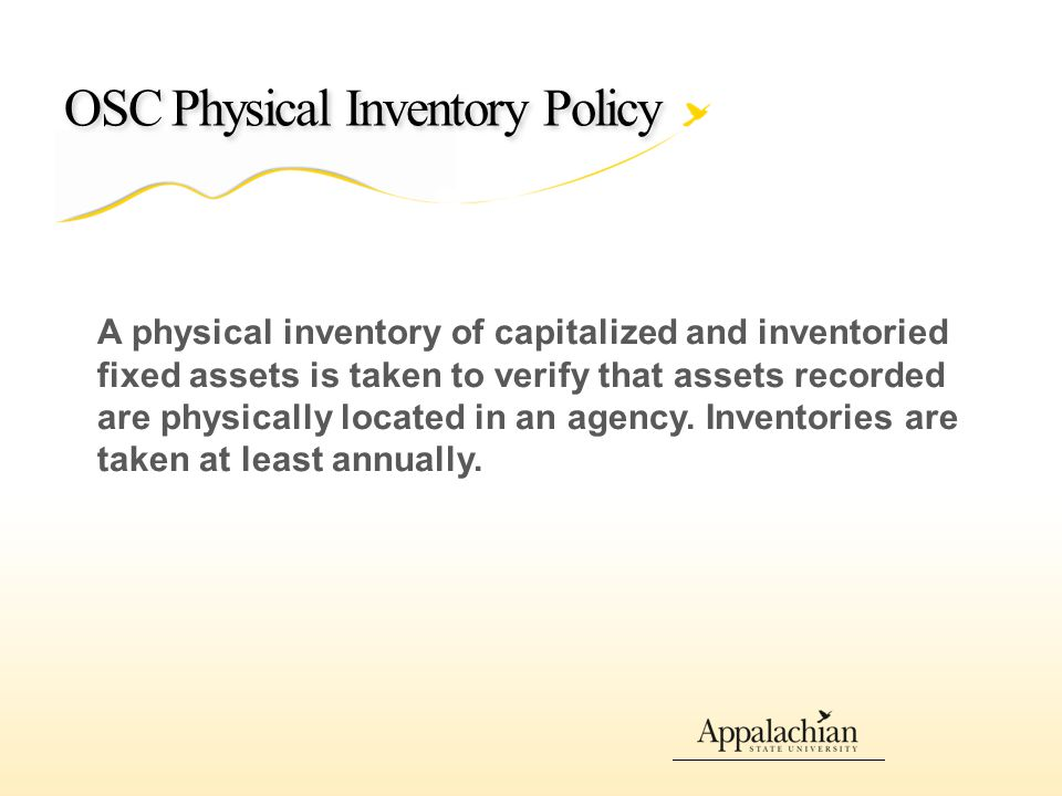 OSC Physical Inventory Policy (continued) Separation of Duties Separation of Duties The inventory is taken by someone who does not have custody of the assets, nor responsibility for receiving, checking in, tagging, and recording the assets (see Separation of Duties ).Separation of Duties