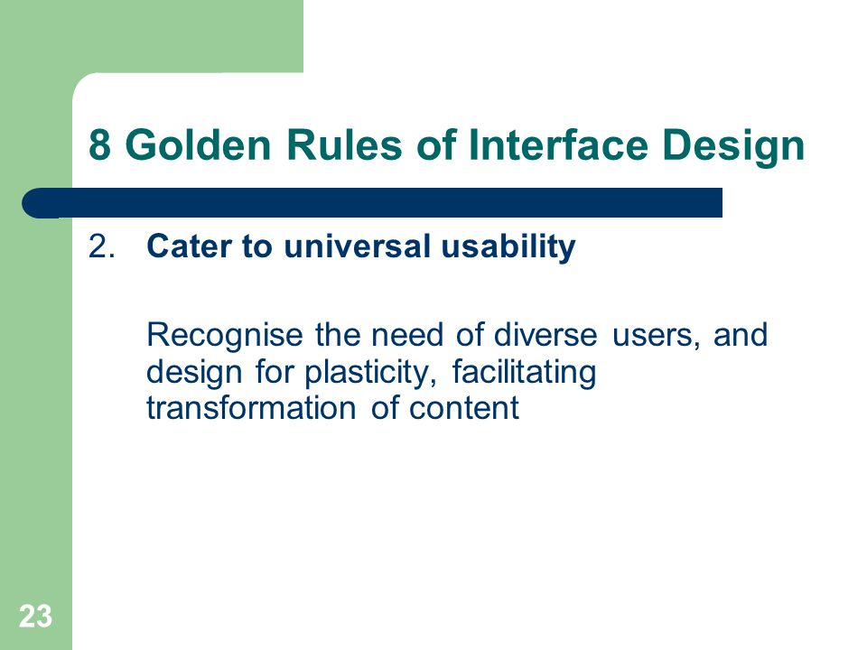 2.Cater to universal usability Recognise the need of diverse users, and design for plasticity, facilitating transformation of content 23