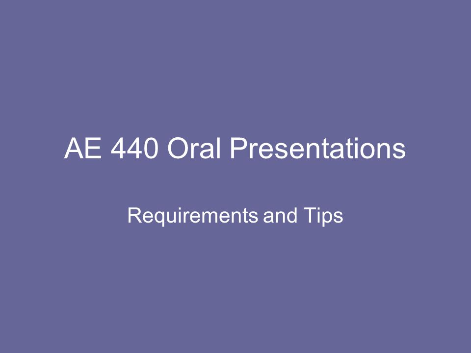 AE 440 Oral Presentations Requirements and Tips