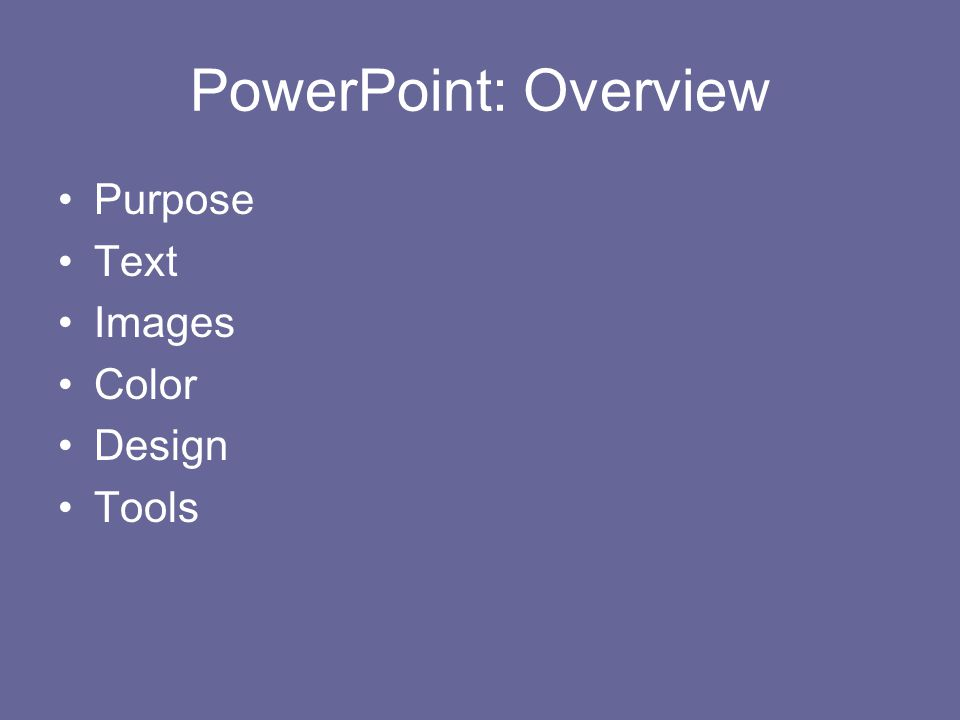 PowerPoint: Overview Purpose Text Images Color Design Tools