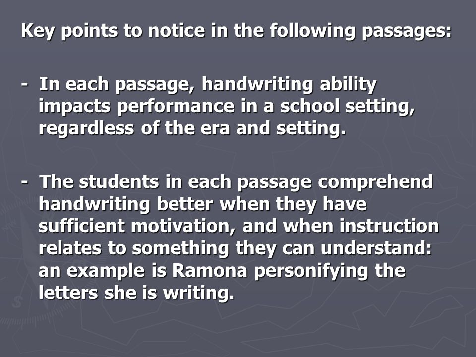Key points to notice in the following passages: - In each passage, handwriting ability impacts performance in a school setting, regardless of the era