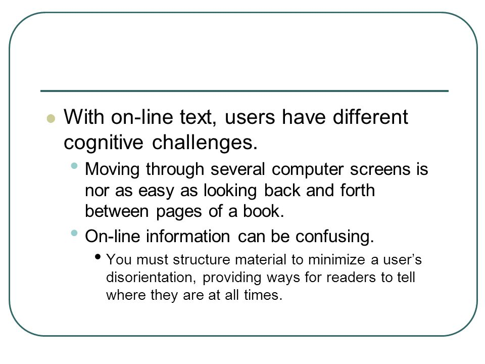 With on-line text, users have different cognitive challenges.