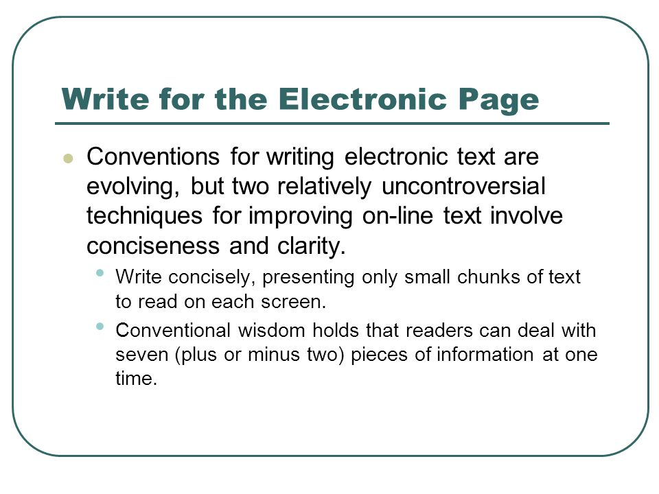 Write for the Electronic Page Conventions for writing electronic text are evolving, but two relatively uncontroversial techniques for improving on-lin