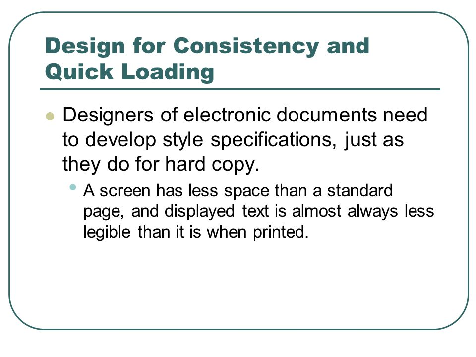 Design for Consistency and Quick Loading Designers of electronic documents need to develop style specifications, just as they do for hard copy.