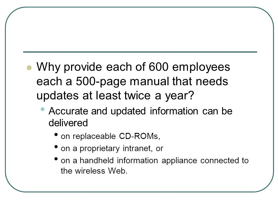 Why provide each of 600 employees each a 500-page manual that needs updates at least twice a year.