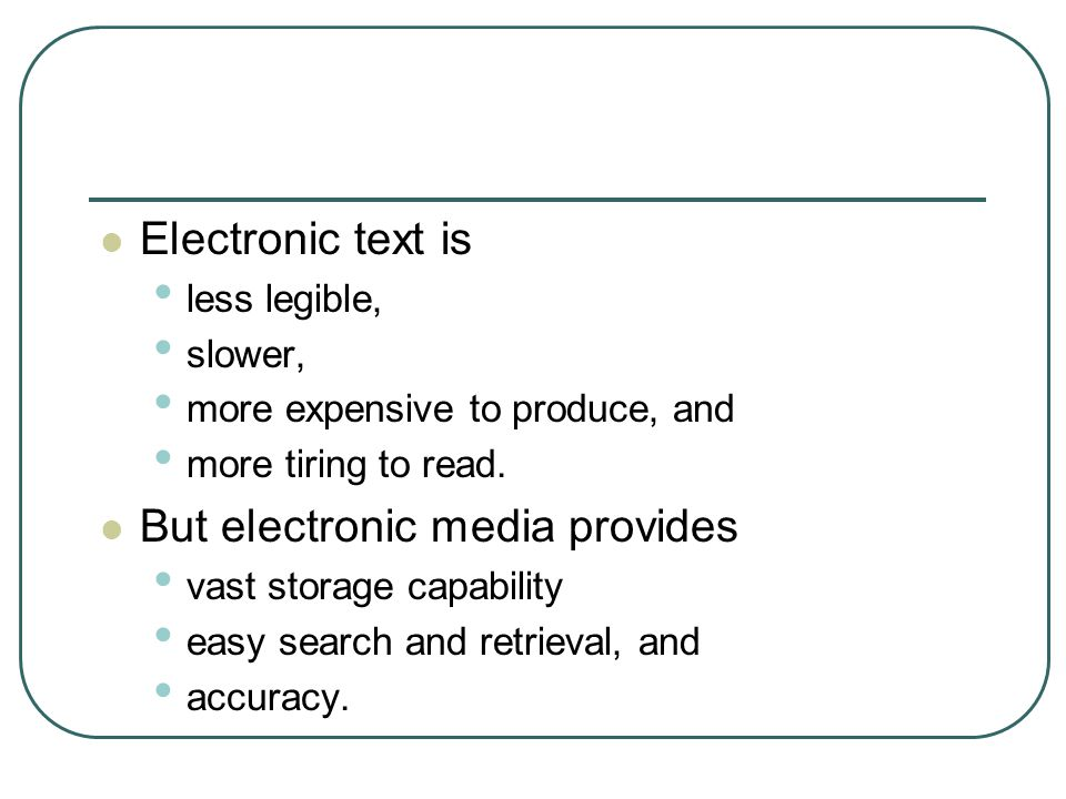 Electronic text is less legible, slower, more expensive to produce, and more tiring to read.
