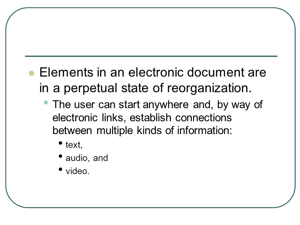 Elements in an electronic document are in a perpetual state of reorganization.