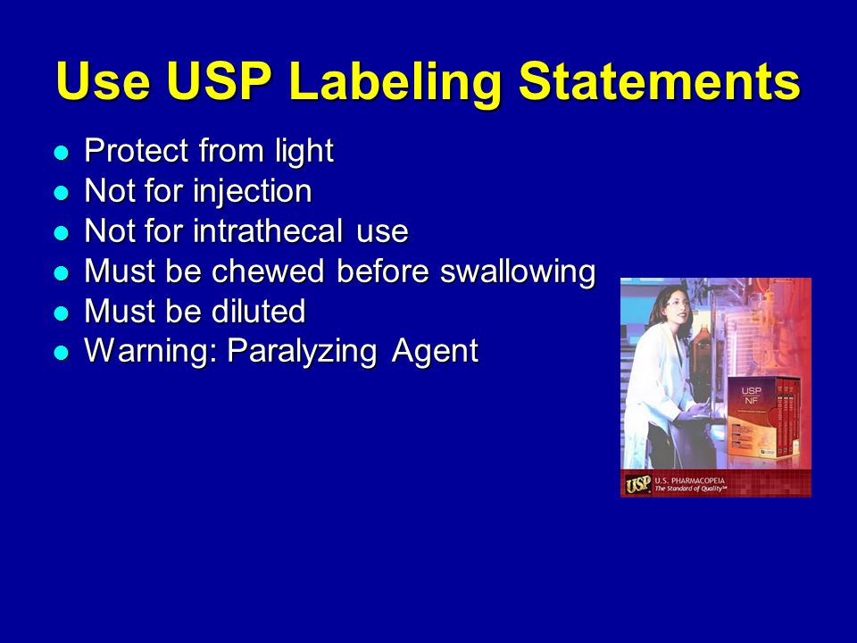 Use USP Labeling Statements Protect from light Protect from light Not for injection Not for injection Not for intrathecal use Not for intrathecal use Must be chewed before swallowing Must be chewed before swallowing Must be diluted Must be diluted Warning: Paralyzing Agent Warning: Paralyzing Agent