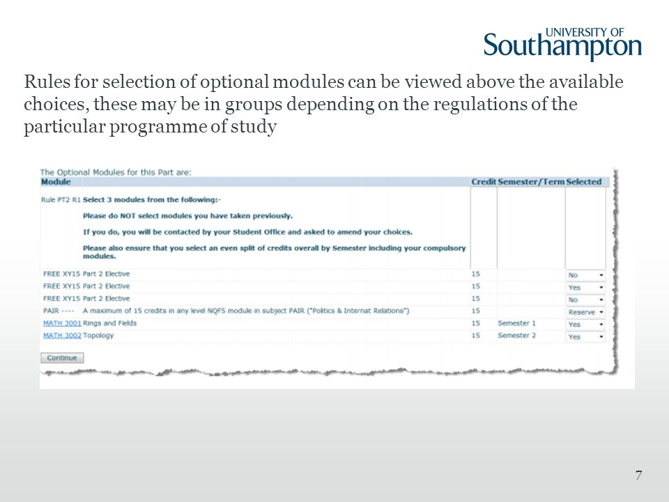 Rules for selection of optional modules can be viewed above the available choices, these may be in groups depending on the regulations of the particular programme of study 7
