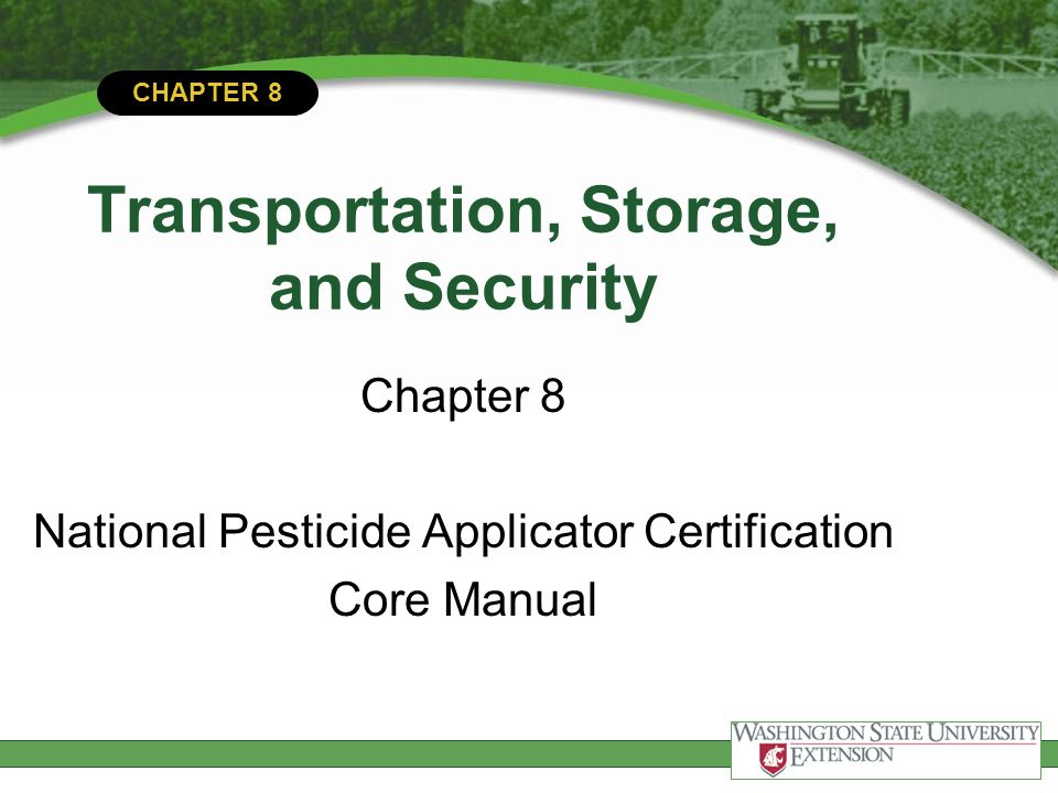 CHAPTER 8 Transportation, Storage, and Security Chapter 8 National Pesticide Applicator Certification Core Manual