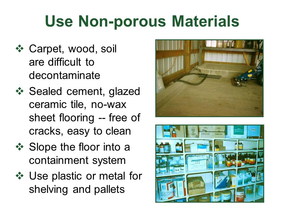Use Non-porous Materials  Carpet, wood, soil are difficult to decontaminate  Sealed cement, glazed ceramic tile, no-wax sheet flooring -- free of cr