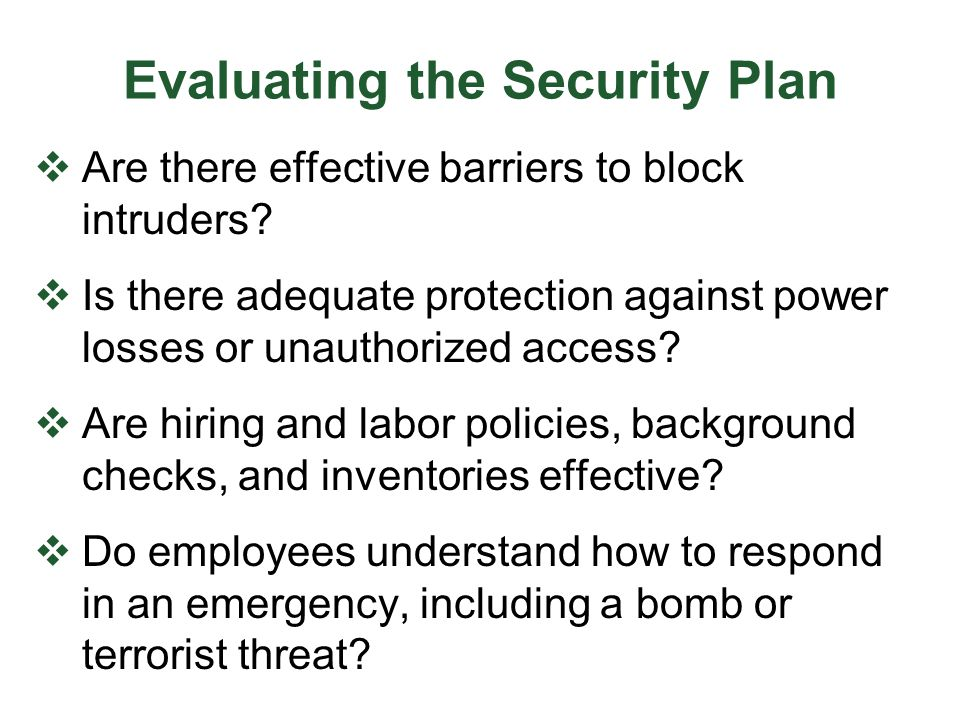 Evaluating the Security Plan  Are there effective barriers to block intruders?  Is there adequate protection against power losses or unauthorized ac