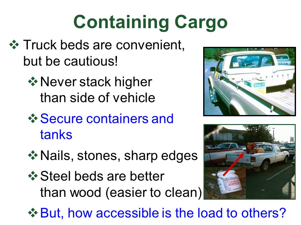Containing Cargo  Truck beds are convenient, but be cautious.