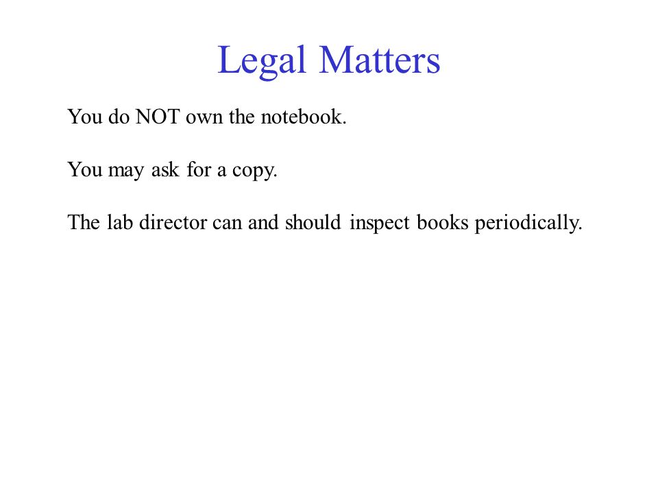 Legal Matters You do NOT own the notebook. You may ask for a copy.