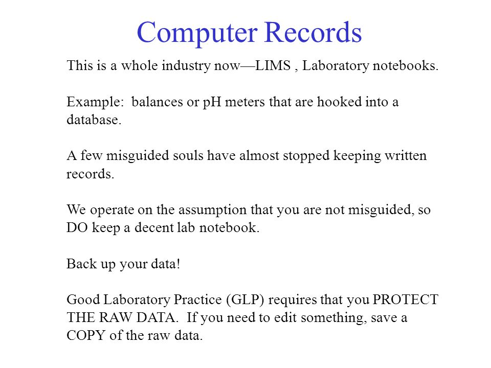 Computer Records This is a whole industry now—LIMS, Laboratory notebooks.