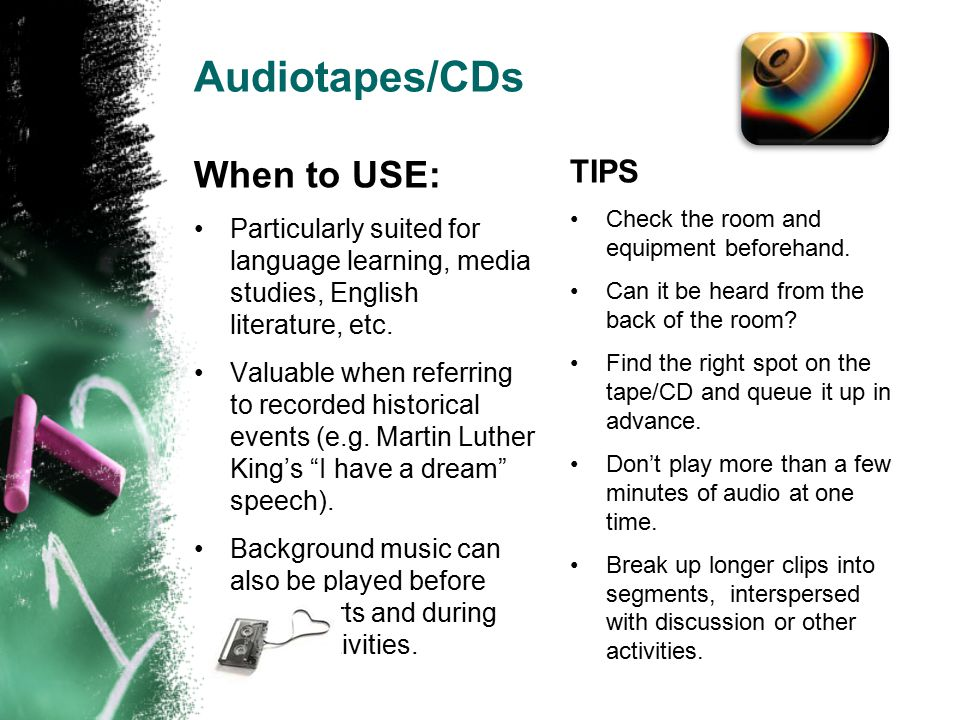 Audiotapes/CDs TIPS Check the room and equipment beforehand.