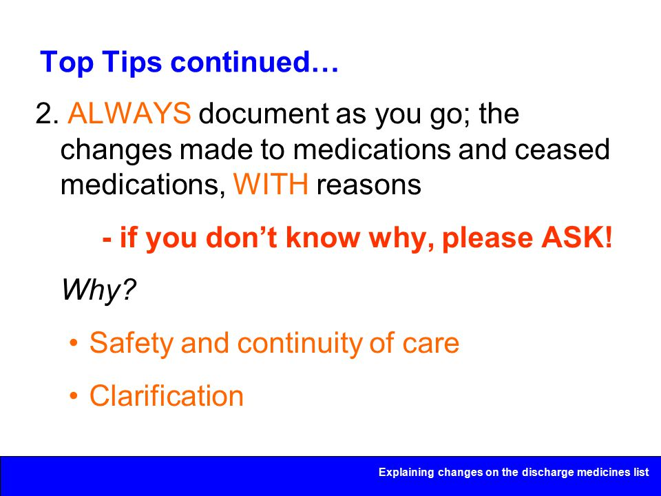 Explaining changes on the discharge medicines list Top Tips continued… 2.
