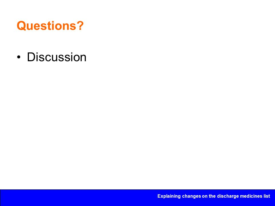 Explaining changes on the discharge medicines list Questions? Discussion