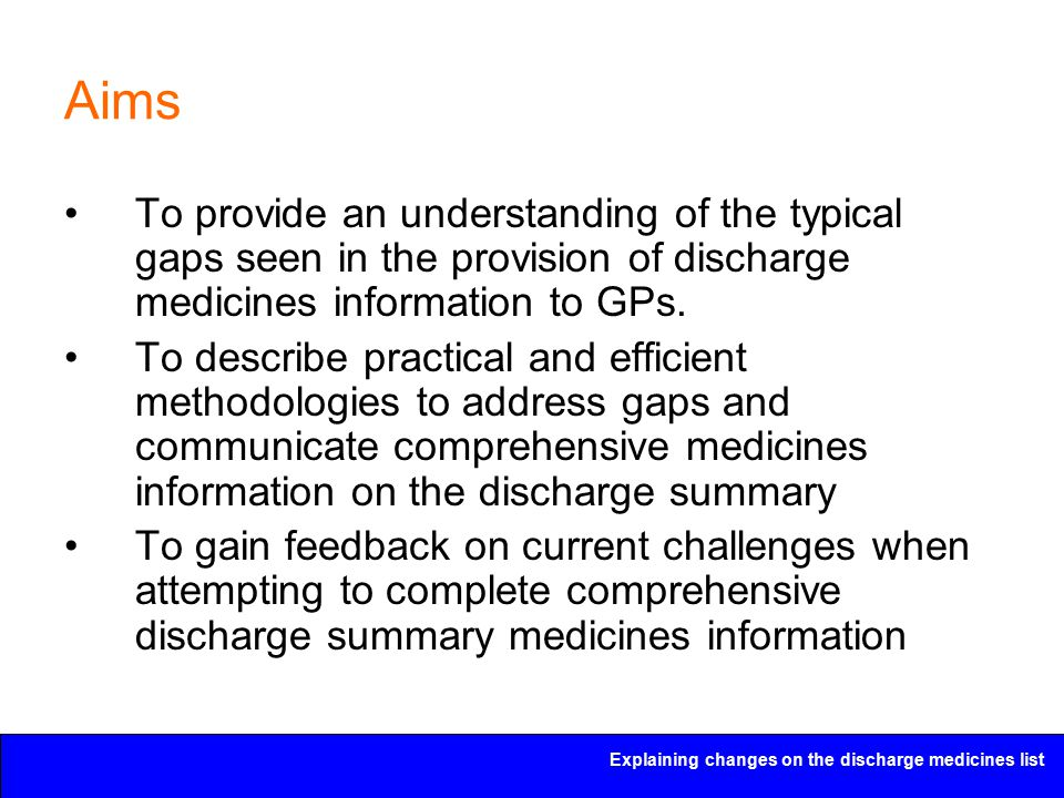 Explaining changes on the discharge medicines list Aims To provide an understanding of the typical gaps seen in the provision of discharge medicines i