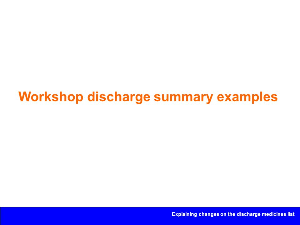 Explaining changes on the discharge medicines list Workshop discharge summary examples