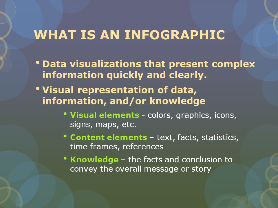WHAT IS AN INFOGRAPHIC Data visualizations that present complex information quickly and clearly.