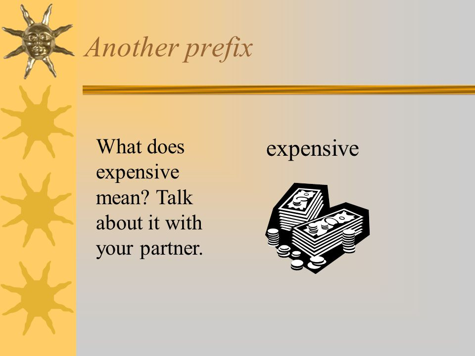 Another prefix expensive What does expensive mean? Talk about it with your partner.