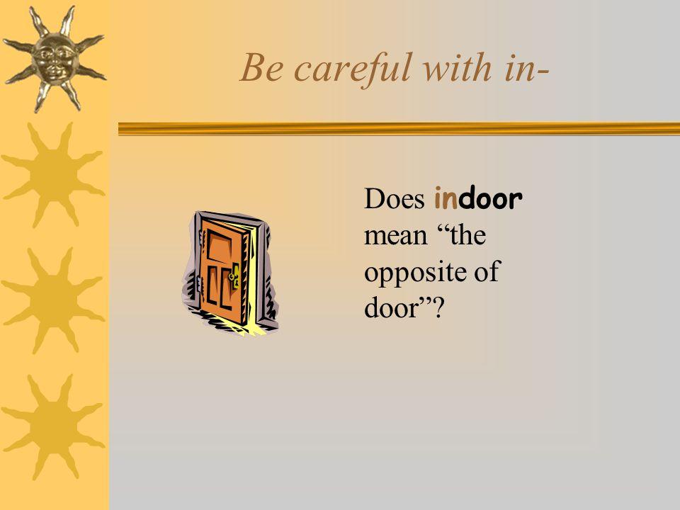 "Be careful with in- Does indoor mean ""the opposite of door""?"